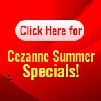 Cezanne Summer Specials!